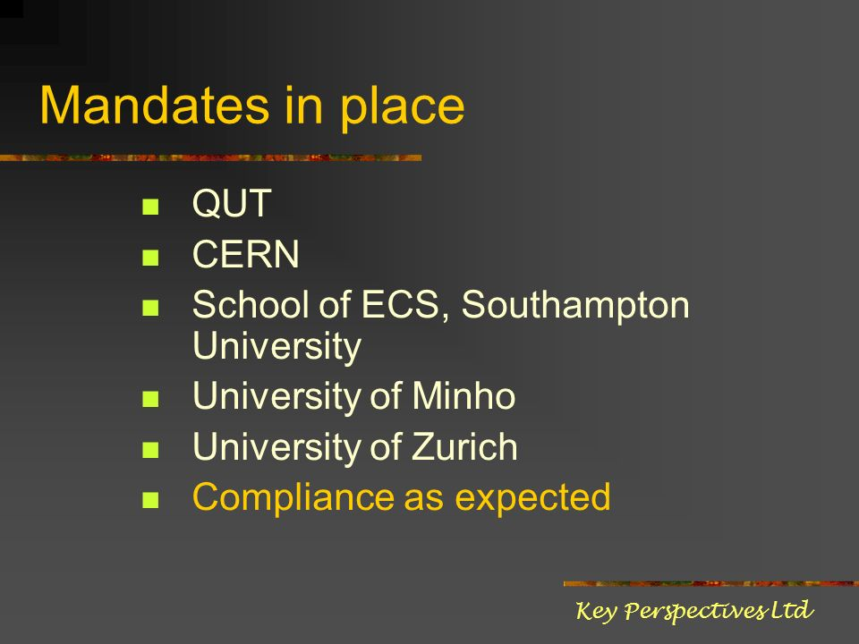 Mandates in place QUT CERN School of ECS, Southampton University University of Minho University of Zurich Compliance as expected Key Perspectives Ltd