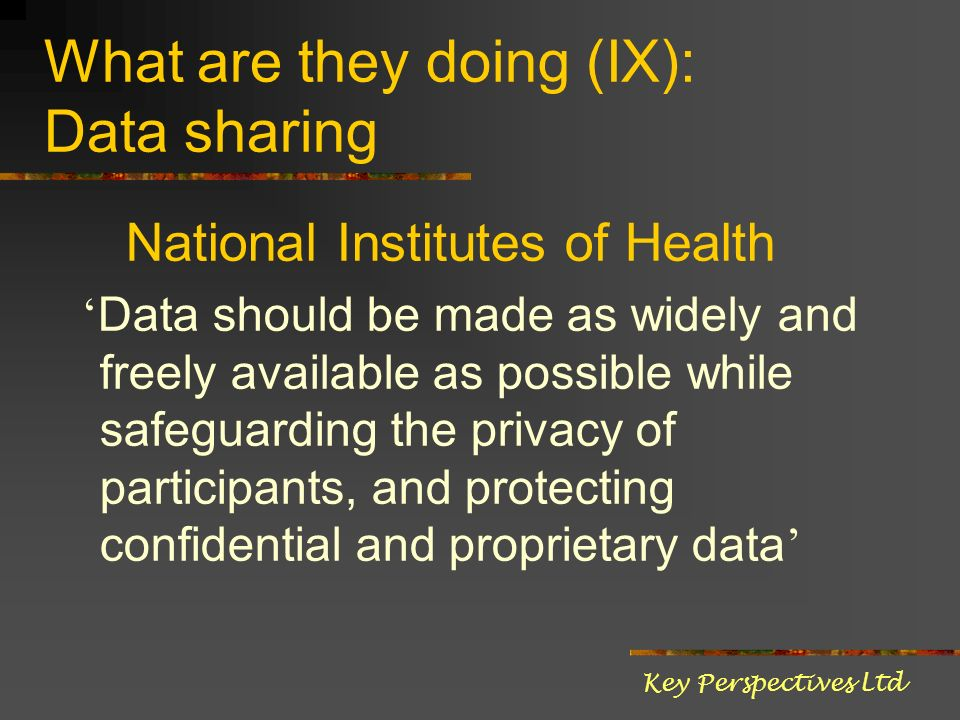 What are they doing (IX): Data sharing National Institutes of Health Data should be made as widely and freely available as possible while safeguarding