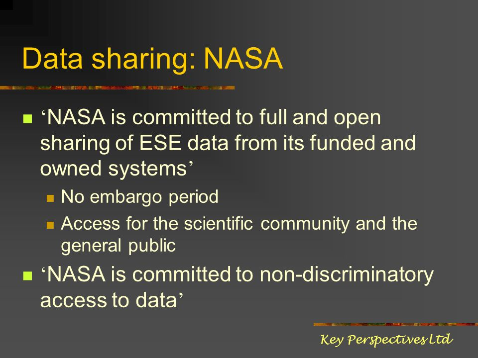 Data sharing: NASA NASA is committed to full and open sharing of ESE data from its funded and owned systems No embargo period Access for the scientifi