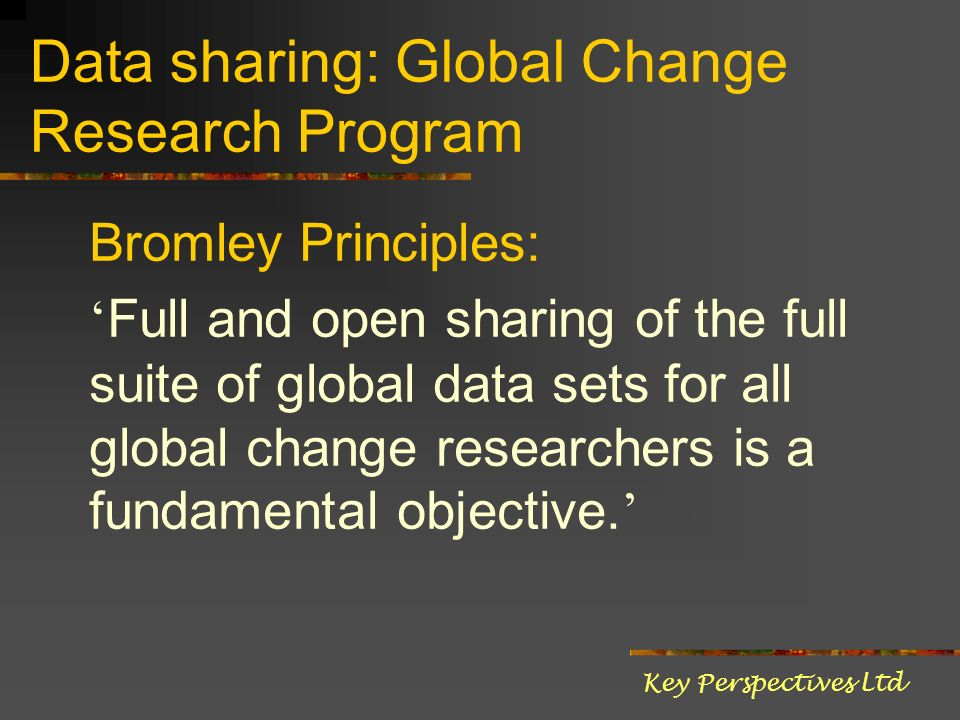 Data sharing: Global Change Research Program Bromley Principles: Full and open sharing of the full suite of global data sets for all global change res