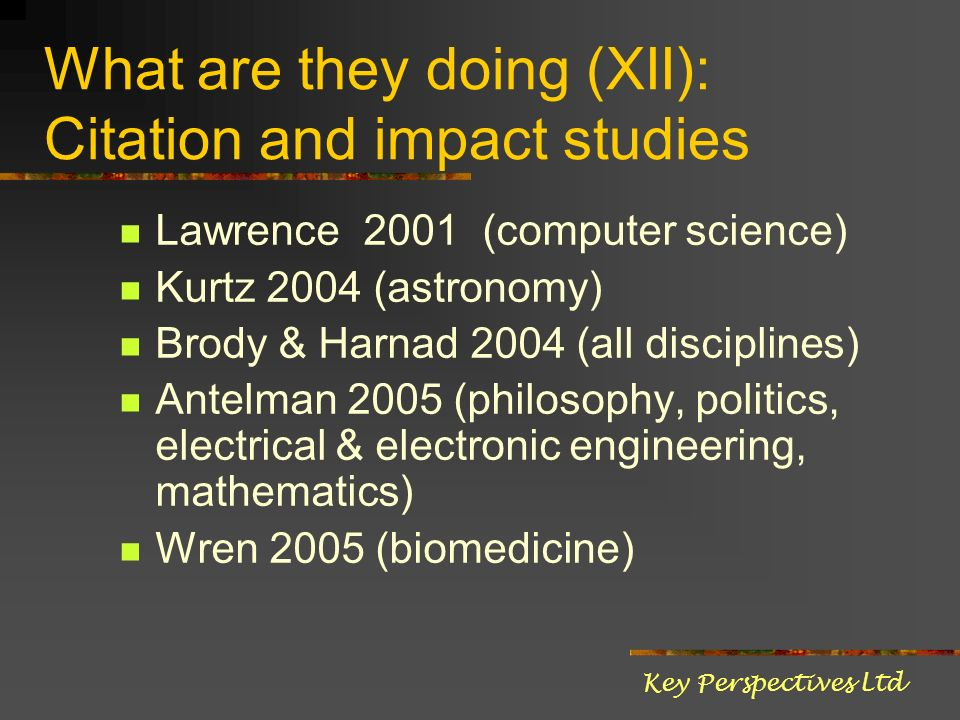 What are they doing (XII): Citation and impact studies Lawrence 2001 (computer science) Kurtz 2004 (astronomy) Brody & Harnad 2004 (all disciplines) A