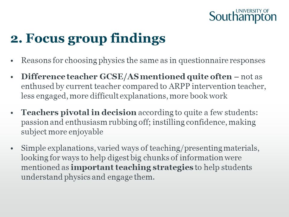 2. Focus group findings Reasons for choosing physics the same as in questionnaire responses Difference teacher GCSE/AS mentioned quite often – not as