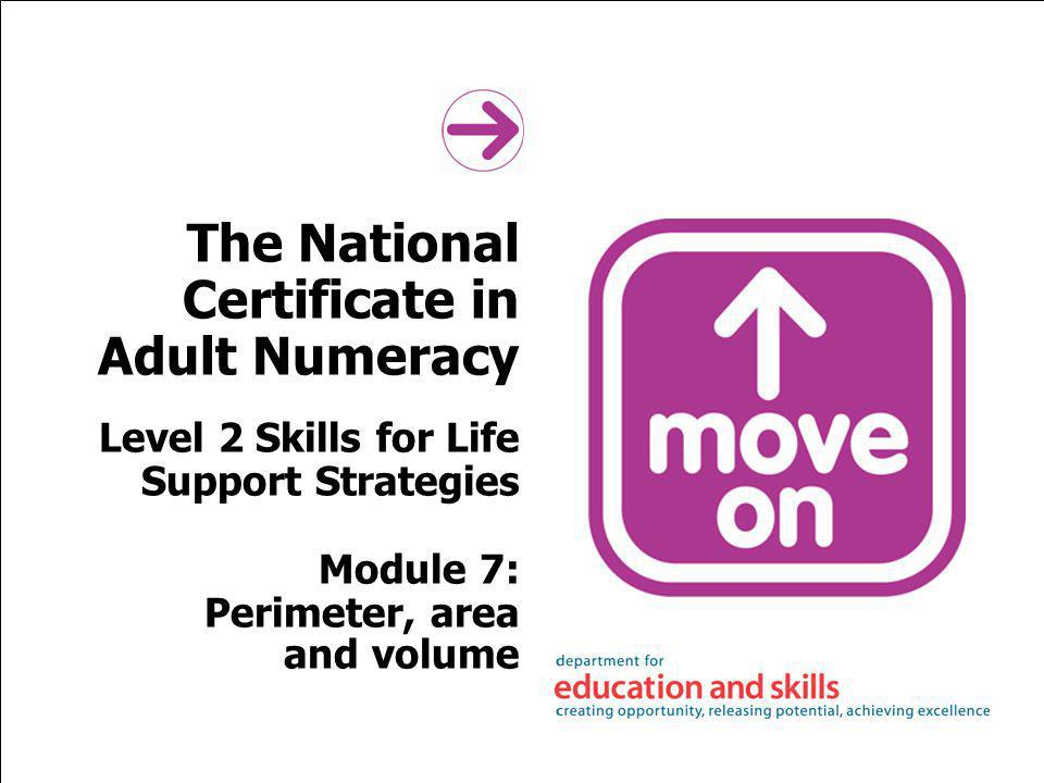The National Certificate in Adult Numeracy Level 2 Skills for Life Support Strategies Module 7: Perimeter, area and volume