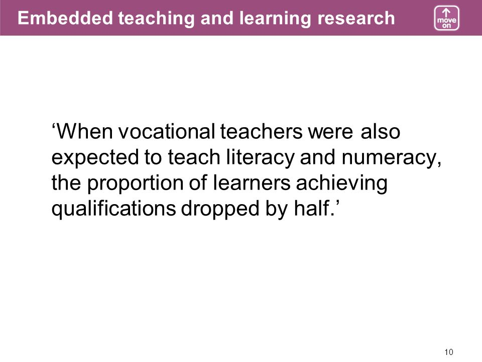 10 Embedded teaching and learning research When vocational teachers were also expected to teach literacy and numeracy, the proportion of learners achi