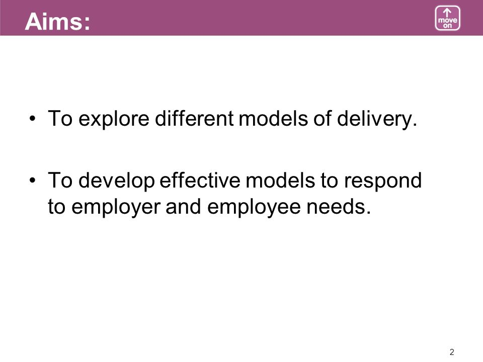 2 Aims: To explore different models of delivery.