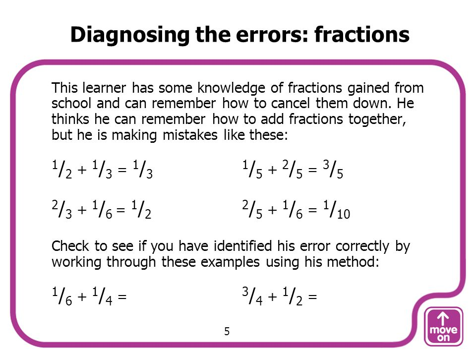 This learner has some knowledge of fractions gained from school and can remember how to cancel them down. He thinks he can remember how to add fractio