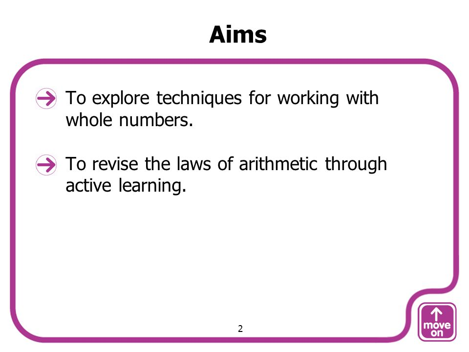 Aims To explore techniques for working with whole numbers.