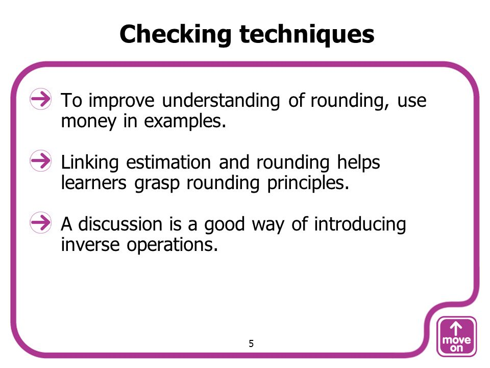 Checking techniques To improve understanding of rounding, use money in examples.