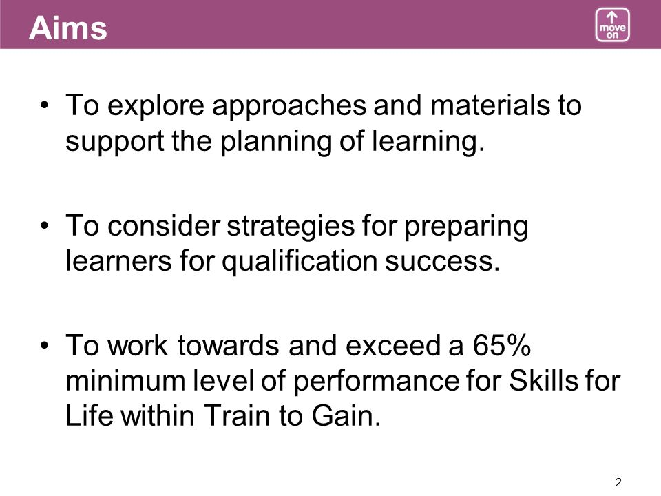 2 Aims To explore approaches and materials to support the planning of learning.