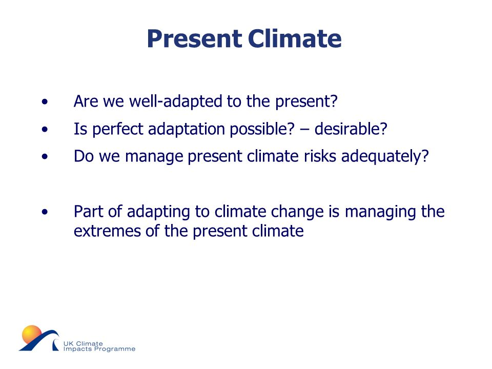 © UKCIP 2006 Present Climate Are we well-adapted to the present.