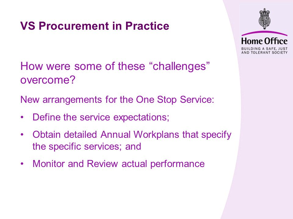 VS Procurement in Practice How were some of these challenges overcome? New arrangements for the One Stop Service: Define the service expectations; Obt