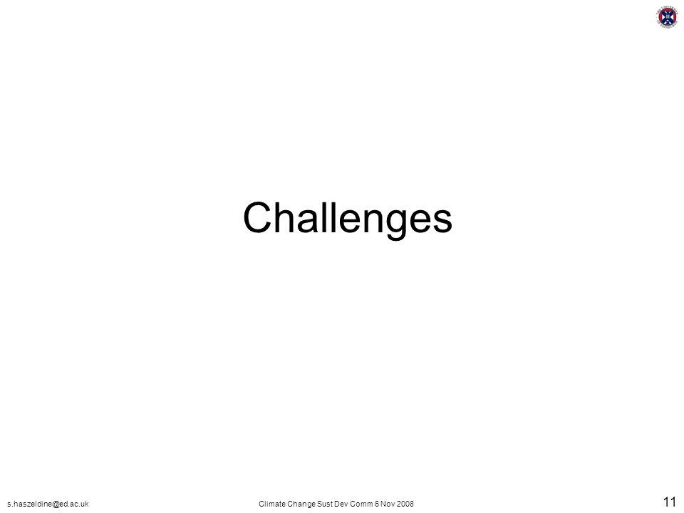s.haszeldine@ed.ac.ukClimate Change Sust Dev Comm 6 Nov 2008 11 Challenges