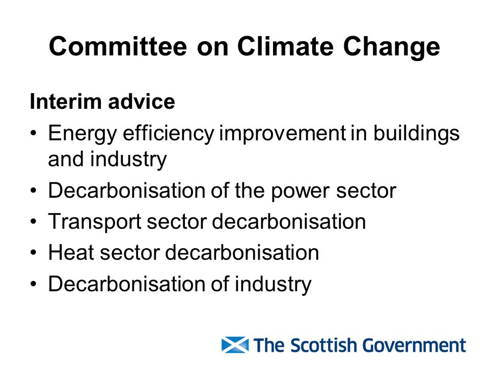 Committee on Climate Change Interim advice Energy efficiency improvement in buildings and industry Decarbonisation of the power sector Transport sector decarbonisation Heat sector decarbonisation Decarbonisation of industry