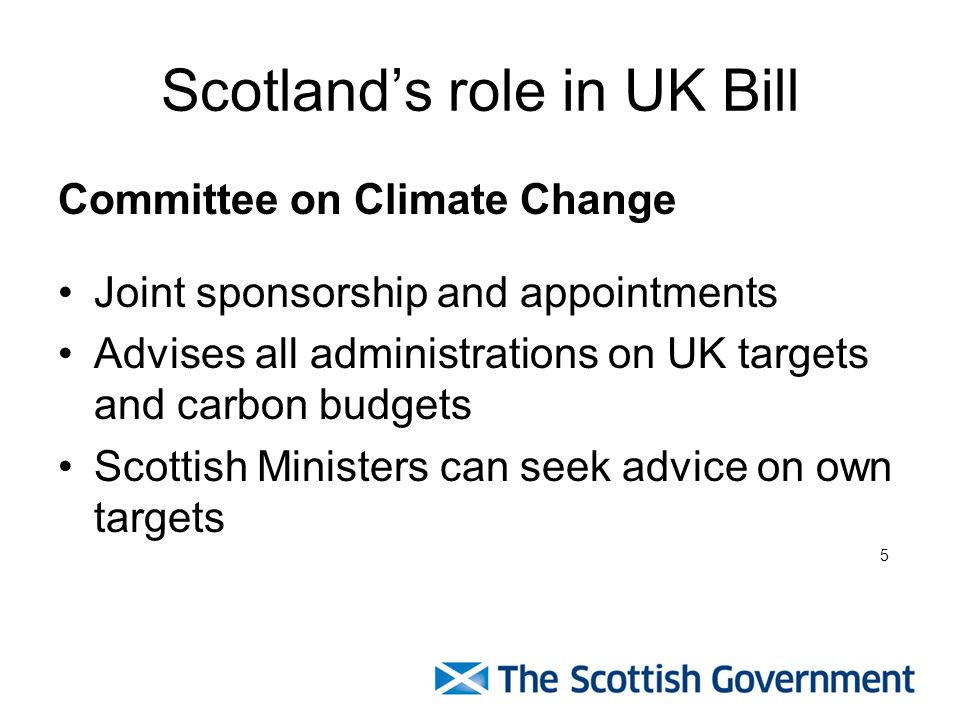 Scotlands role in UK Bill Committee on Climate Change Joint sponsorship and appointments Advises all administrations on UK targets and carbon budgets