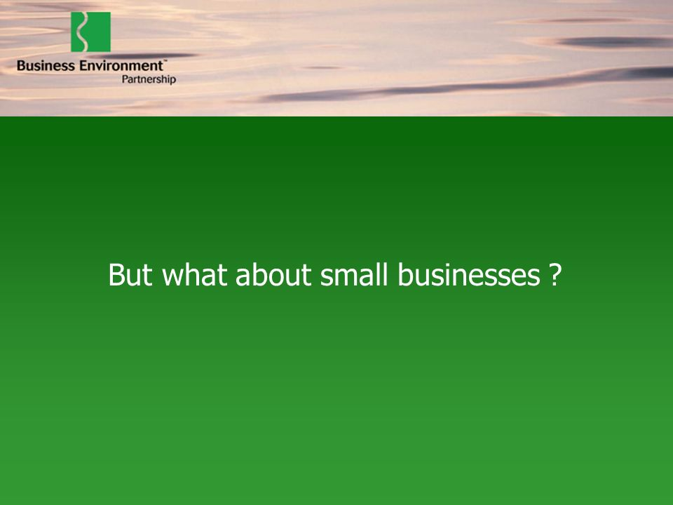 But what about small businesses ?