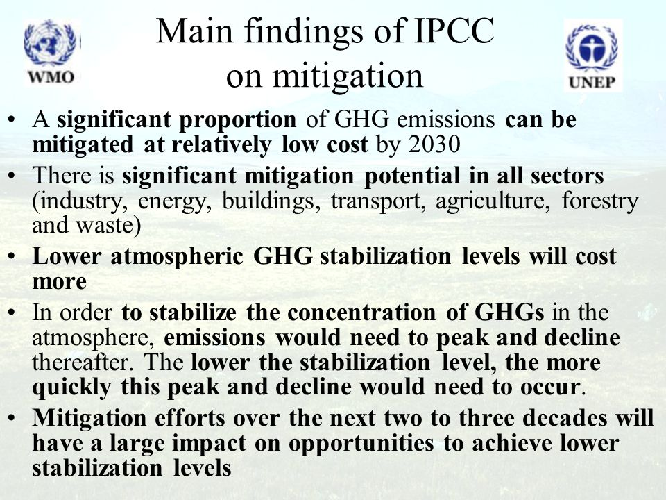 Main findings of IPCC on mitigation A significant proportion of GHG emissions can be mitigated at relatively low cost by 2030 There is significant mit