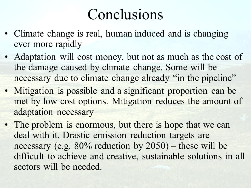 Conclusions Climate change is real, human induced and is changing ever more rapidly Adaptation will cost money, but not as much as the cost of the dam