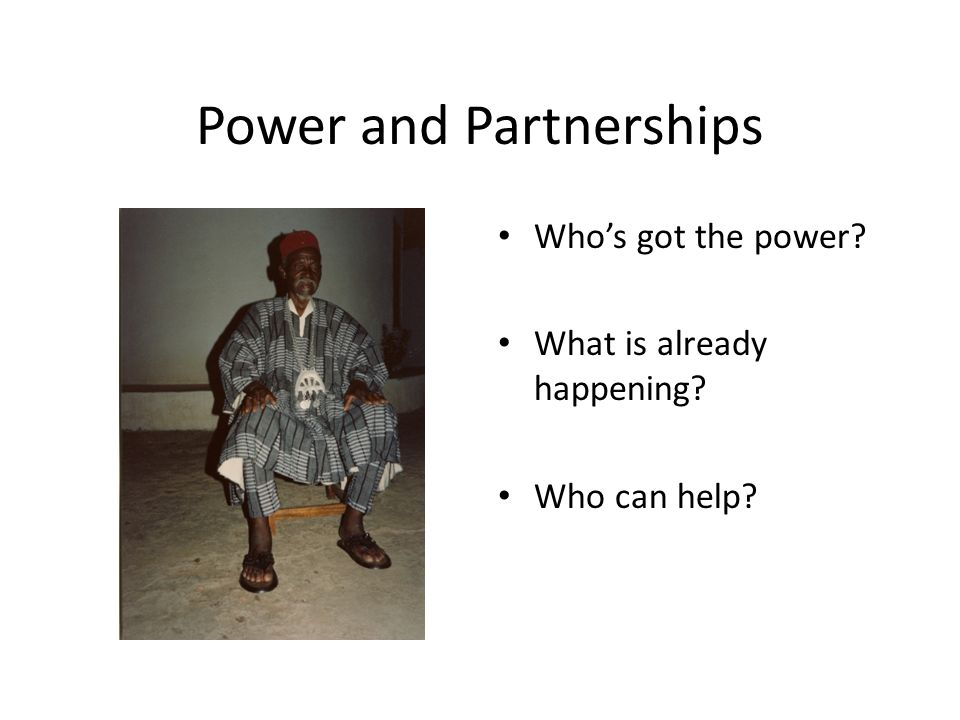 Power and Partnerships Whos got the power? What is already happening? Who can help?