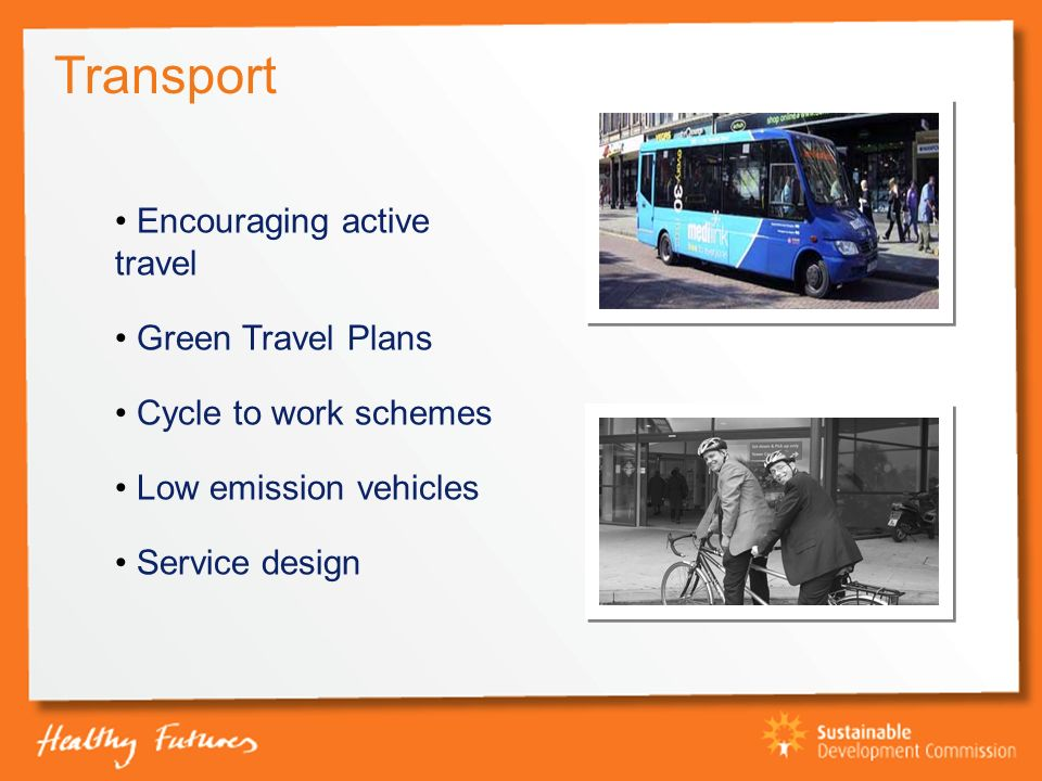 Transport Encouraging active travel Green Travel Plans Cycle to work schemes Low emission vehicles Service design