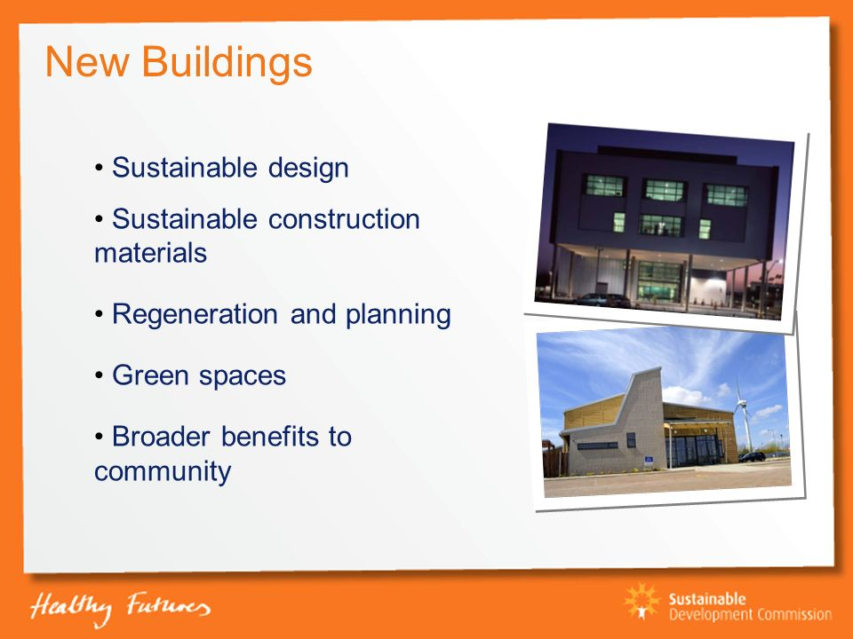 New Buildings Sustainable design Sustainable construction materials Regeneration and planning Green spaces Broader benefits to community
