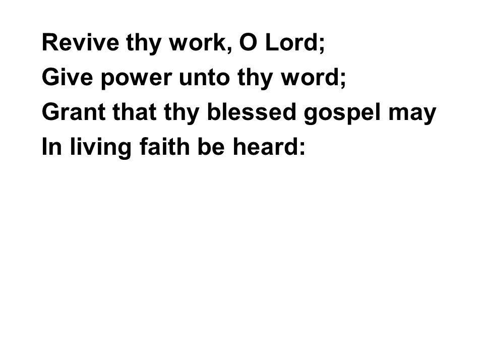 Revive thy work, O Lord, While here to thee we bow; Descend, O gracious Lord, descend.