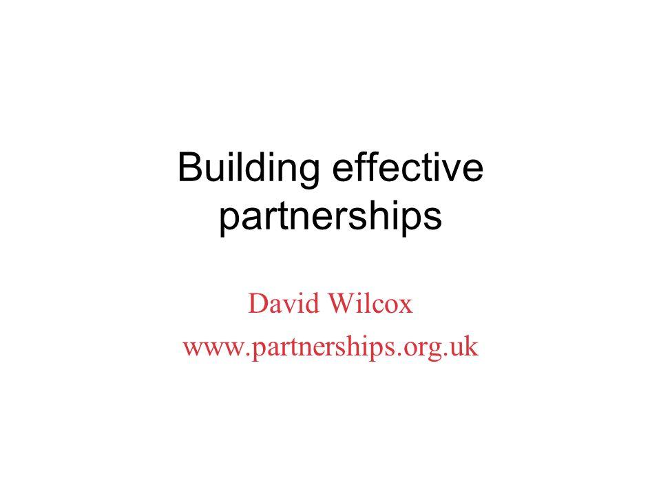 Building effective partnerships David Wilcox www.partnerships.org.uk