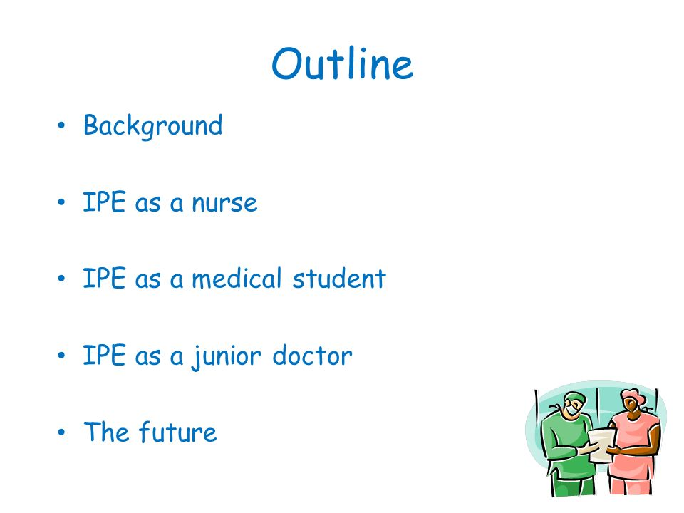 Outline Background IPE as a nurse IPE as a medical student IPE as a junior doctor The future