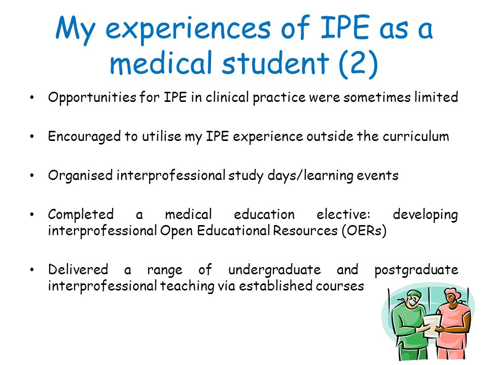 My experiences of IPE as a medical student (2) Opportunities for IPE in clinical practice were sometimes limited Encouraged to utilise my IPE experien