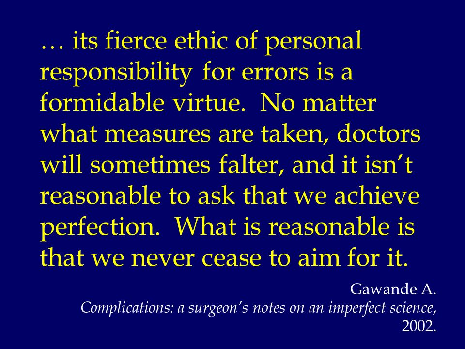 … its fierce ethic of personal responsibility for errors is a formidable virtue. No matter what measures are taken, doctors will sometimes falter, and