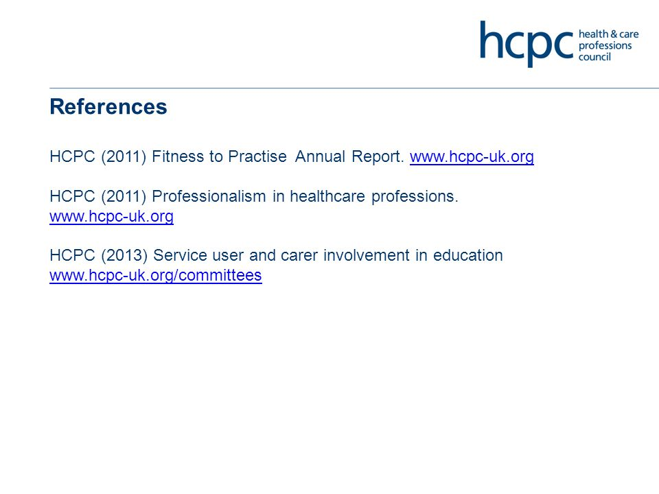 References HCPC (2011) Fitness to Practise Annual Report.