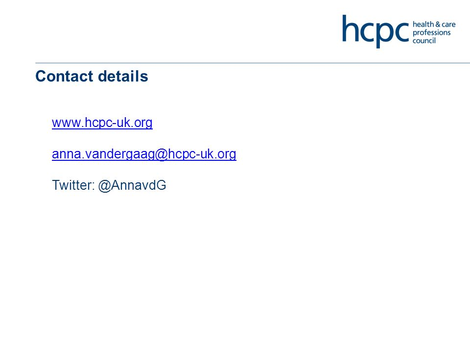 Contact details www.hcpc-uk.org anna.vandergaag@hcpc-uk.org Twitter: @AnnavdG