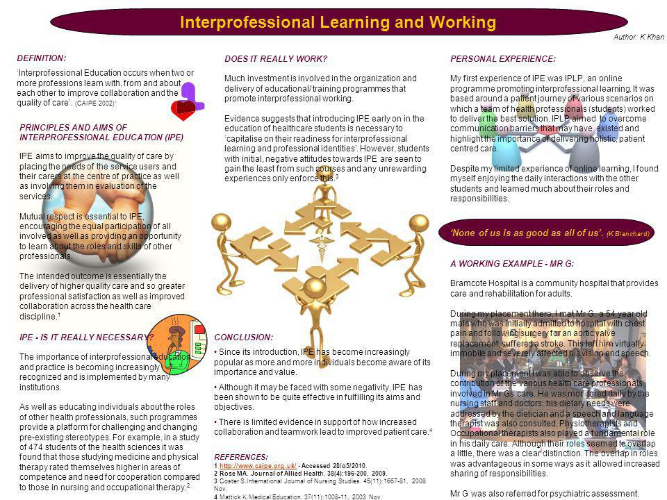 DEFINITION: Interprofessional Education occurs when two or more professions learn with, from and about each other to improve collaboration and the quality of care.