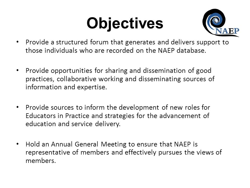 Objectives Provide a structured forum that generates and delivers support to those individuals who are recorded on the NAEP database.