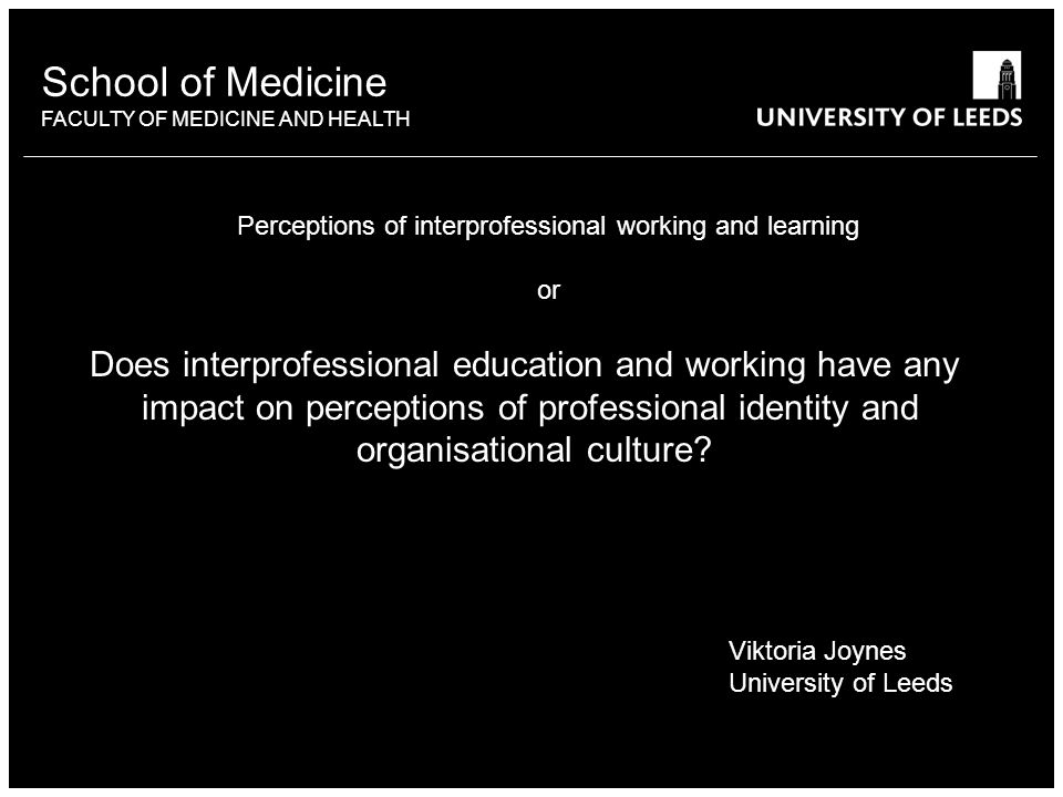 School of Medicine FACULTY OF MEDICINE AND HEALTH Does interprofessional education and working have any impact on perceptions of professional identity