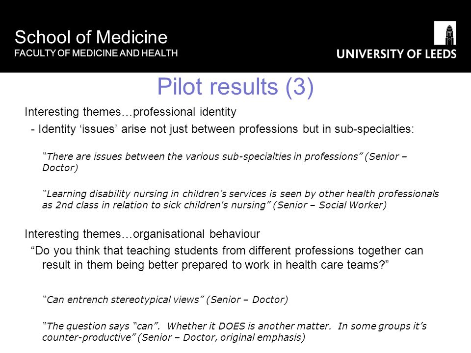 School of Medicine FACULTY OF MEDICINE AND HEALTH Pilot results (3) Interesting themes…professional identity - Identity issues arise not just between