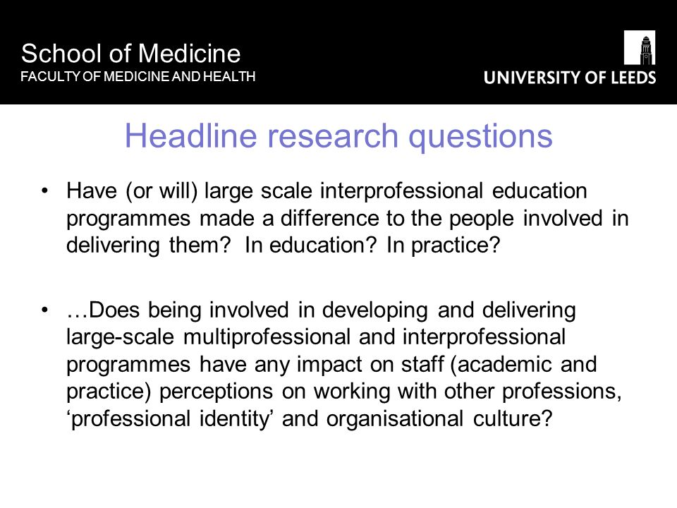 School of Medicine FACULTY OF MEDICINE AND HEALTH Headline research questions Have (or will) large scale interprofessional education programmes made a