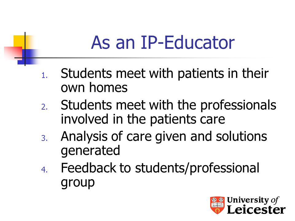 As an IP-Educator 1. Students meet with patients in their own homes 2.