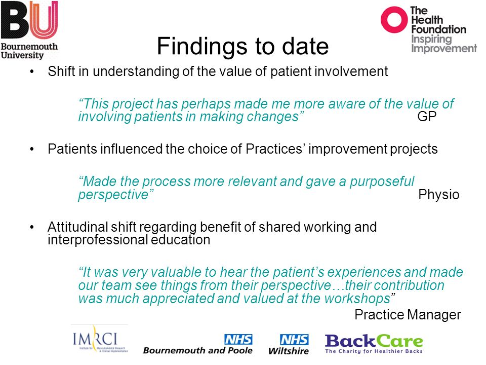 Findings to date Shift in understanding of the value of patient involvement This project has perhaps made me more aware of the value of involving pati