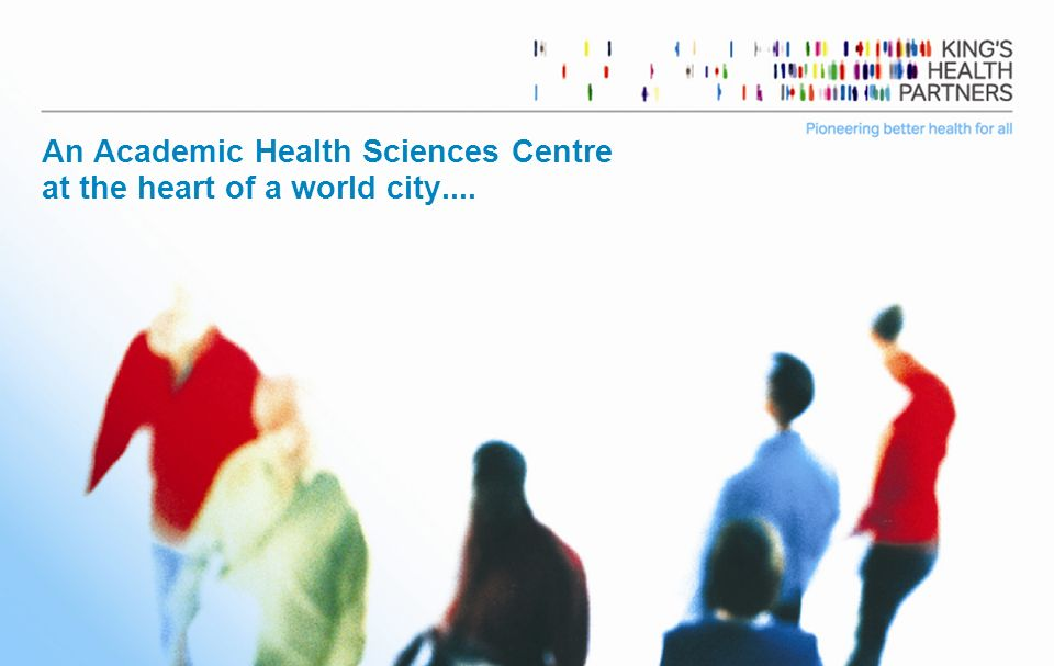 Page 1 An Academic Health Sciences Centre at the heart of a world city....