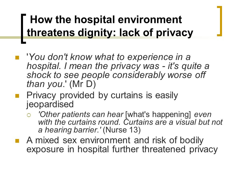 How the hospital environment threatens dignity: lack of privacy 'You don't know what to experience in a hospital. I mean the privacy was - it's quite
