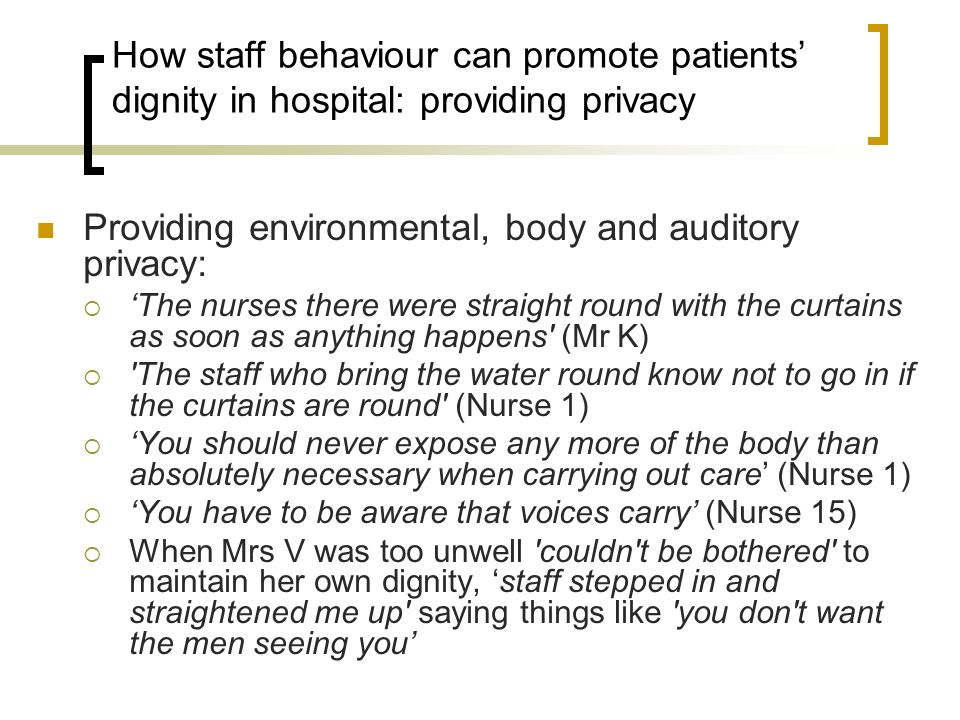 How staff behaviour can promote patients dignity in hospital: providing privacy Providing environmental, body and auditory privacy: The nurses there w