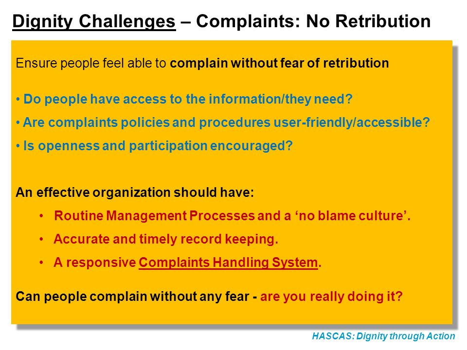 HASCAS: Dignity through Action Dignity Challenges – Complaints: No Retribution Ensure people feel able to complain without fear of retribution Do peop