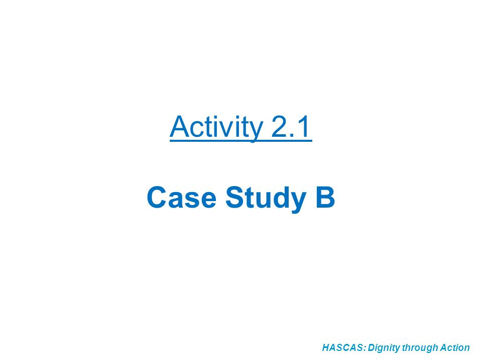 HASCAS: Dignity through Action Activity 2.1 Case Study B