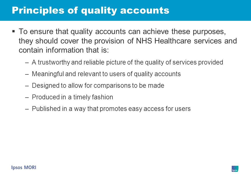 Principles of quality accounts To ensure that quality accounts can achieve these purposes, they should cover the provision of NHS Healthcare services