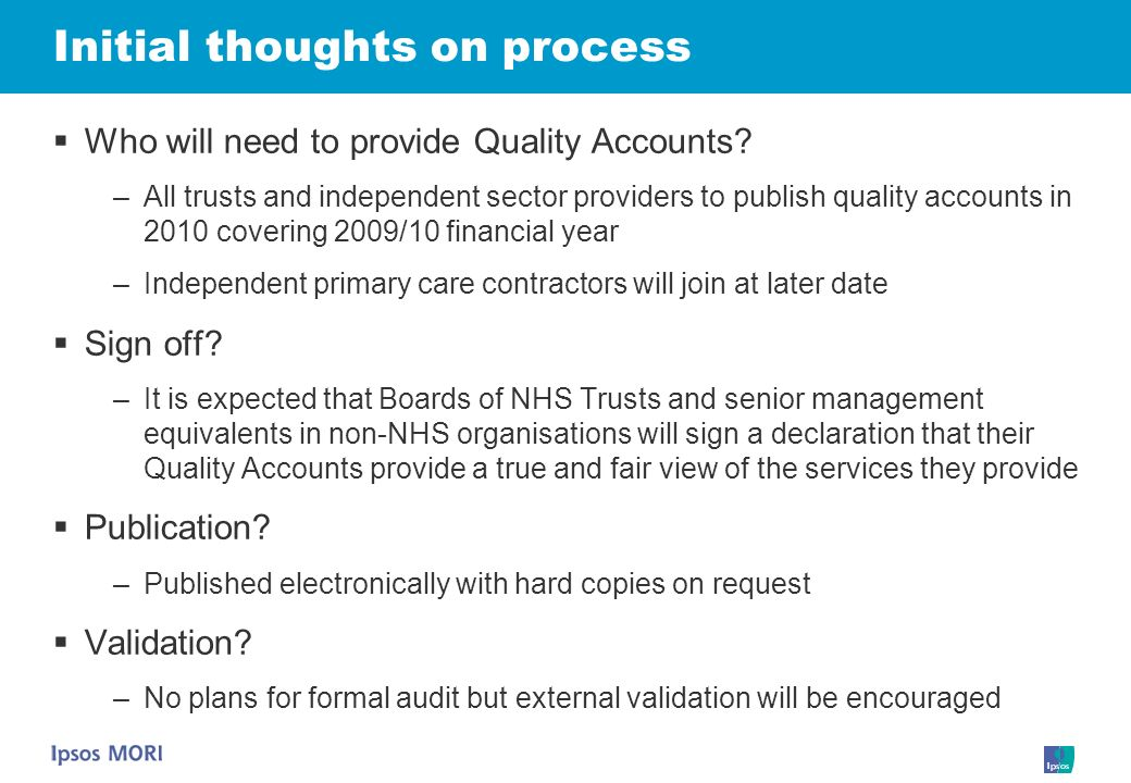 Initial thoughts on process Who will need to provide Quality Accounts? –All trusts and independent sector providers to publish quality accounts in 201