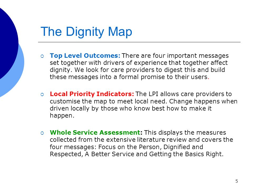 5 The Dignity Map Top Level Outcomes: There are four important messages set together with drivers of experience that together affect dignity.