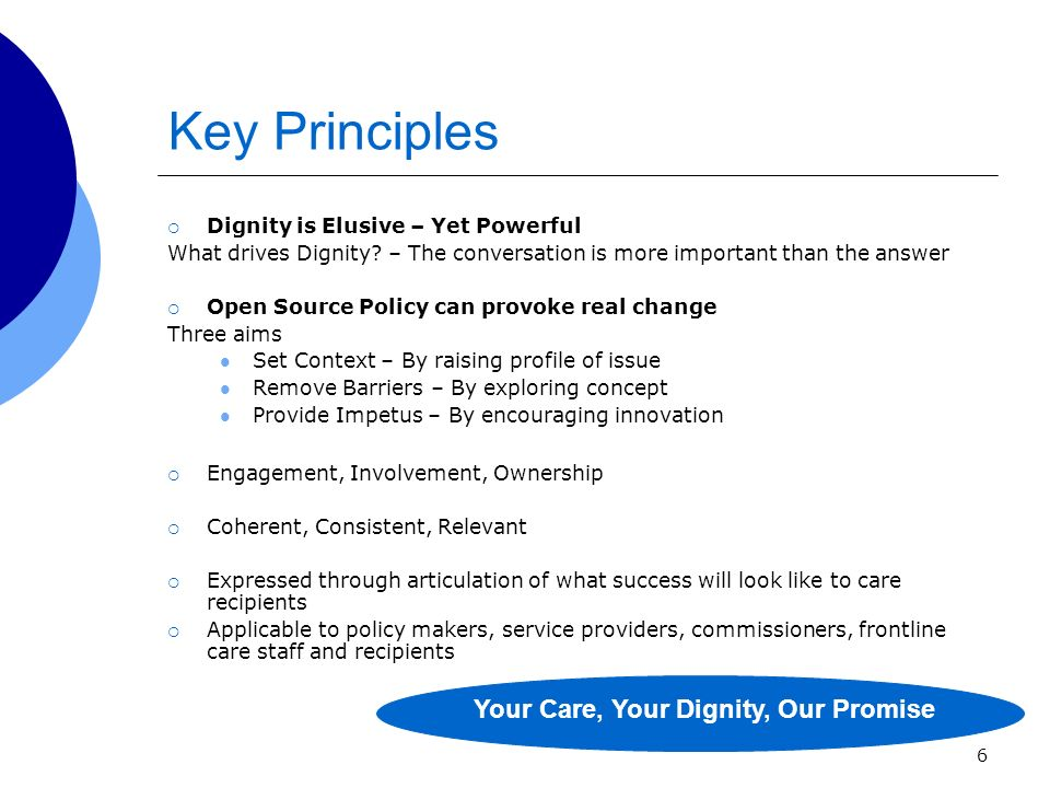 6 Key Principles Dignity is Elusive – Yet Powerful What drives Dignity? – The conversation is more important than the answer Open Source Policy can pr