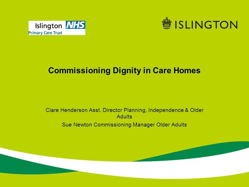 Commissioning Dignity in Care Homes Clare Henderson Asst.