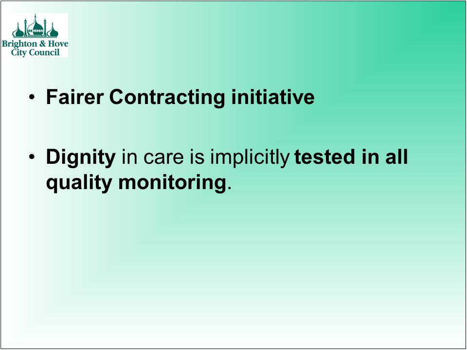 Fairer Contracting initiative Dignity in care is implicitly tested in all quality monitoring.