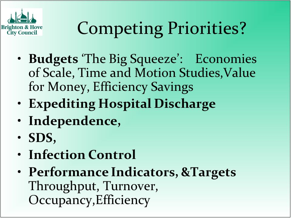 Competing Priorities? Budgets The Big Squeeze: Economies of Scale, Time and Motion Studies,Value for Money, Efficiency Savings Expediting Hospital Dis